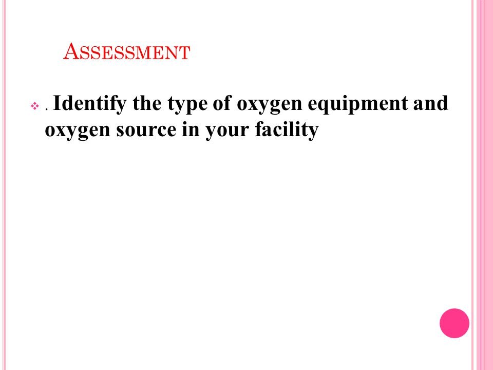Assessment . Identify the type of oxygen equipment and oxygen source in your facility