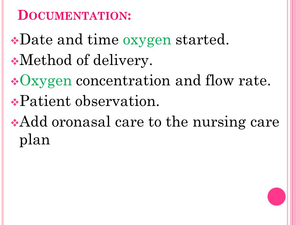 Date and time oxygen started. Method of delivery.