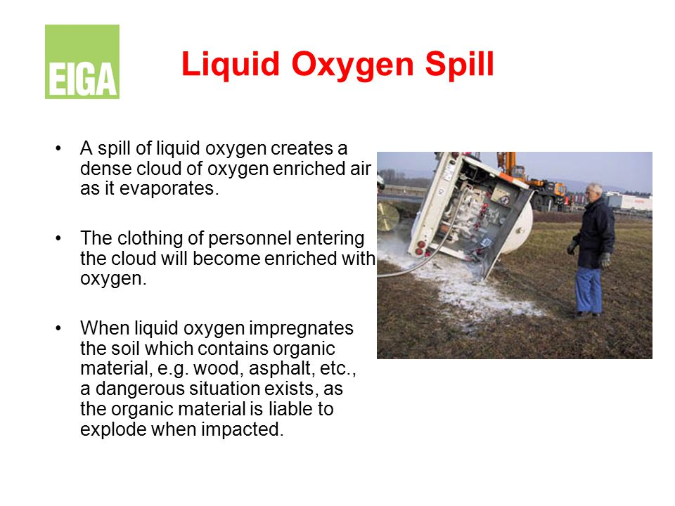 Liquid Oxygen Spill A spill of liquid oxygen creates a dense cloud of oxygen enriched air as it evaporates.