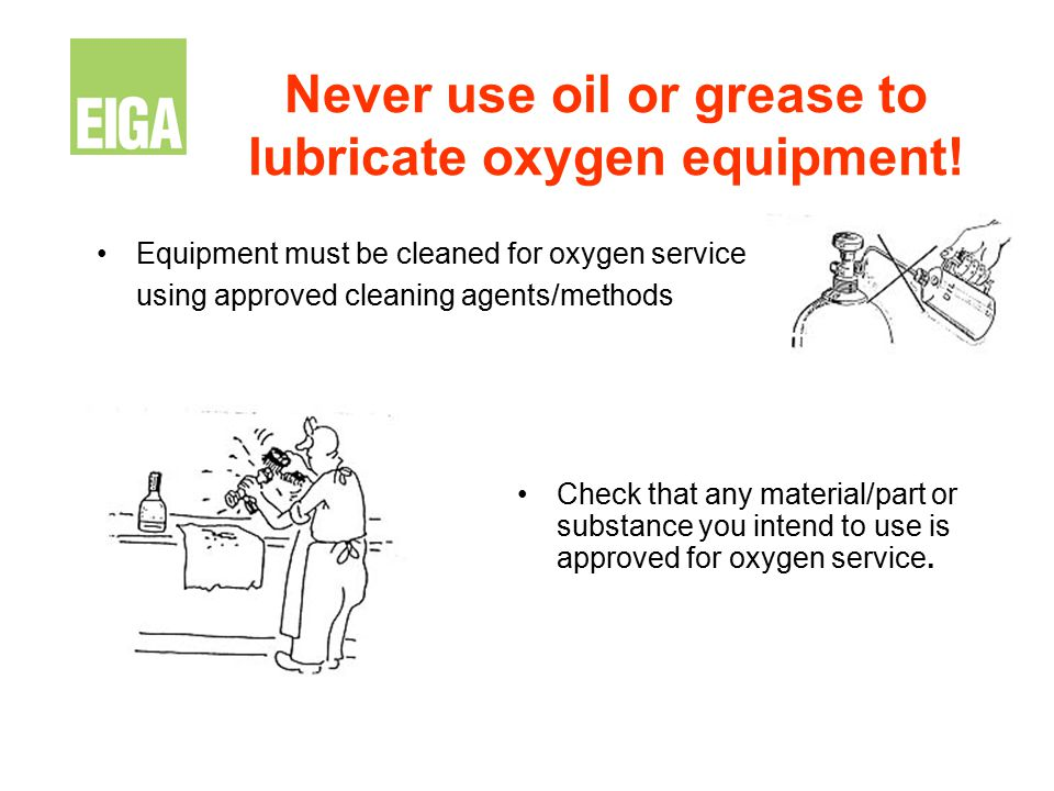 Never use oil or grease to lubricate oxygen equipment!