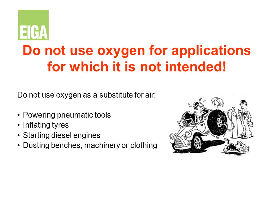 Do not use oxygen for applications for which it is not intended!