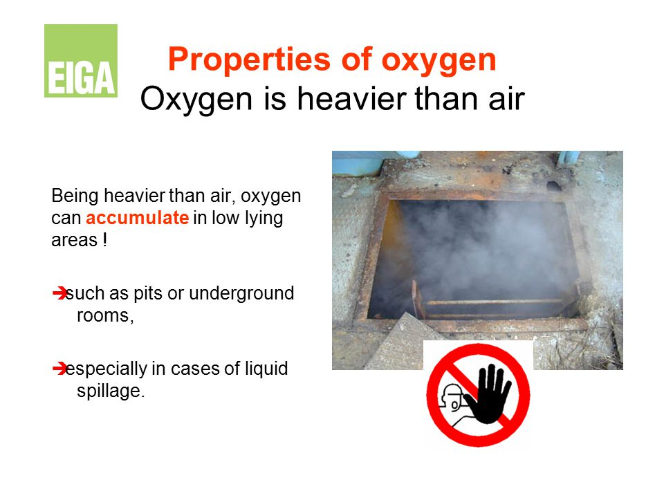 Properties of oxygen Oxygen is heavier than air