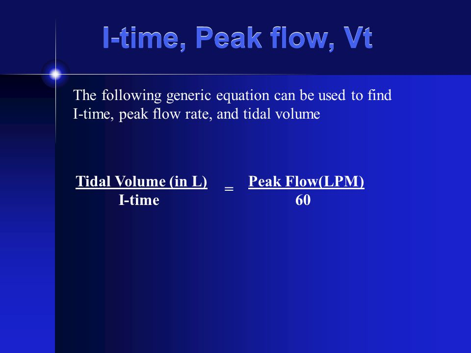 I-time, Peak flow, Vt The following generic equation can be used to find. I-time, peak flow rate, and tidal volume.