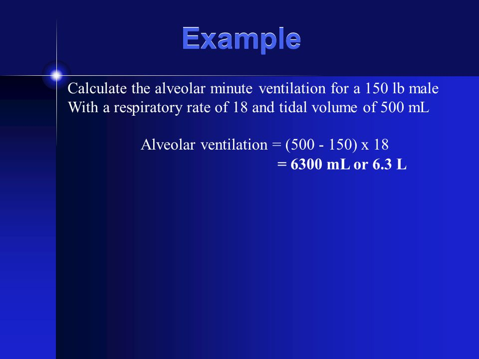 Example Calculate the alveolar minute ventilation for a 150 lb male
