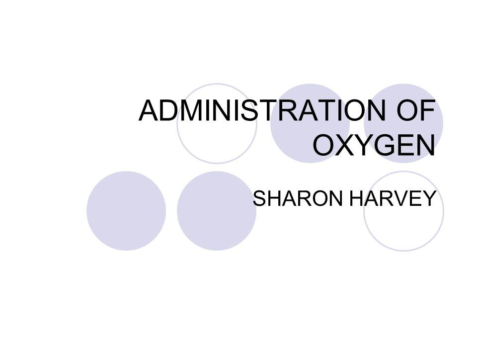 ADMINISTRATION OF OXYGEN