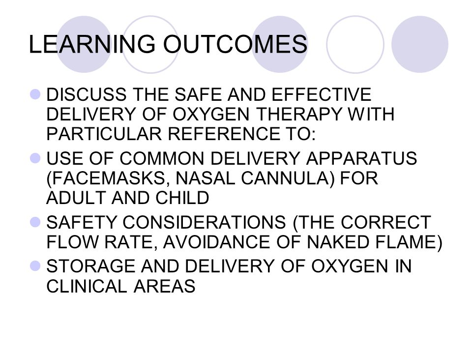 LEARNING OUTCOMES DISCUSS THE SAFE AND EFFECTIVE DELIVERY OF OXYGEN THERAPY WITH PARTICULAR REFERENCE TO: