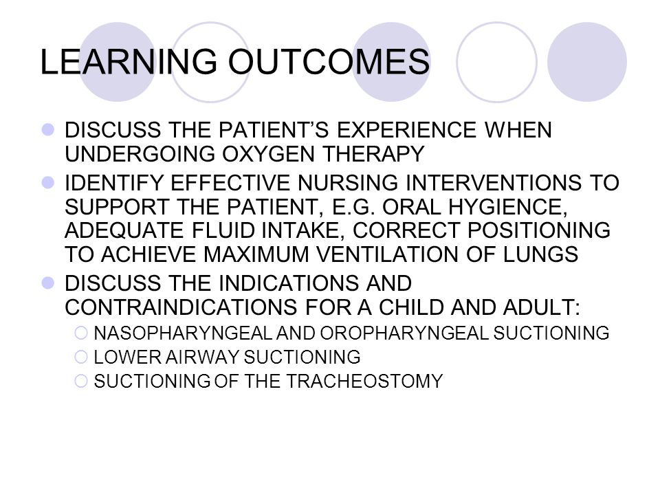 LEARNING OUTCOMES DISCUSS THE PATIENT'S EXPERIENCE WHEN UNDERGOING OXYGEN THERAPY.