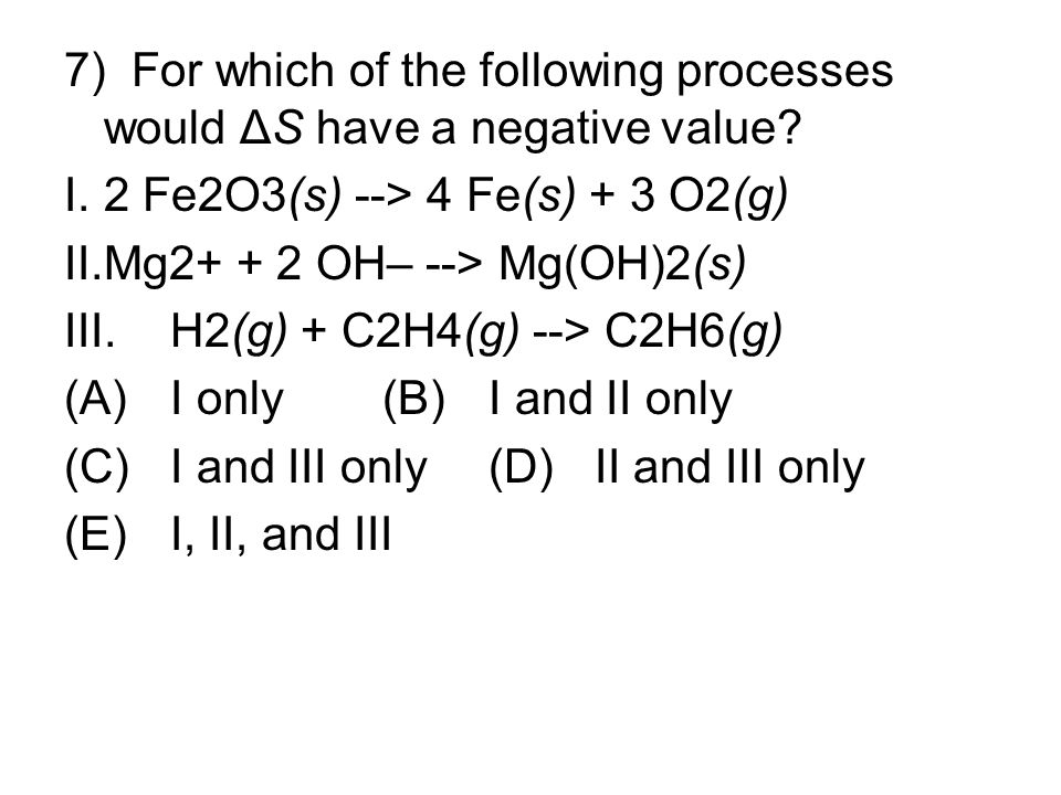 7) For which of the following processes would ΔS have a negative value