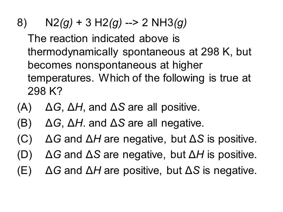 8) N2(g) + 3 H2(g) --> 2 NH3(g)