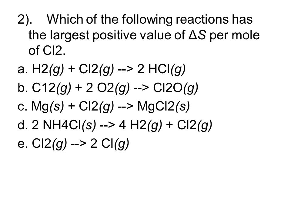2). Which of the following reactions has the largest positive value of ΔS per mole of Cl2.