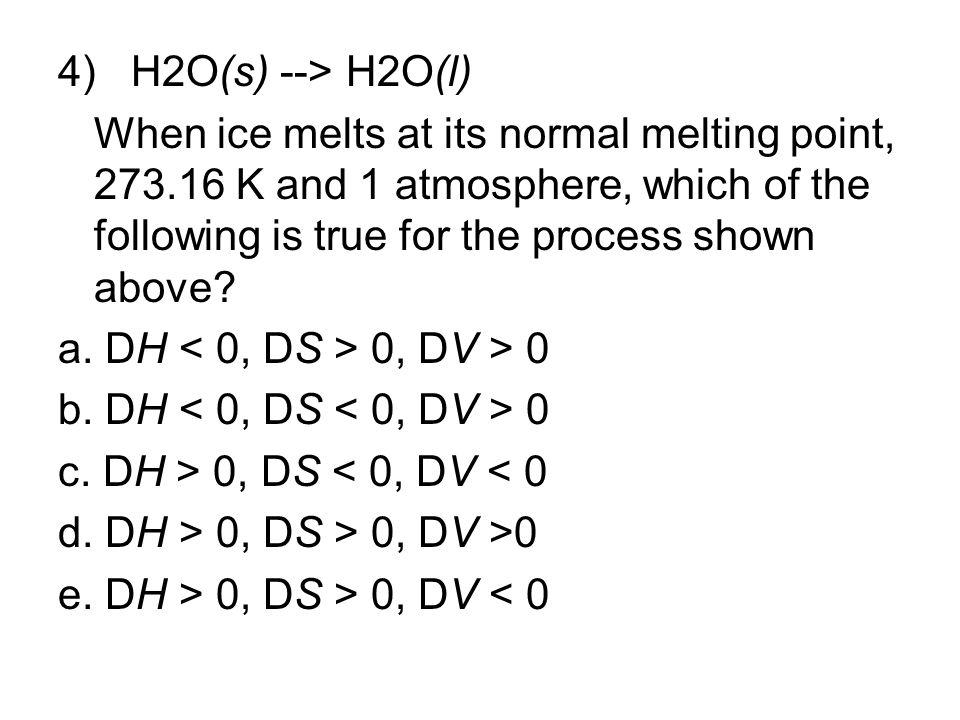 4) H2O(s) --> H2O(l)