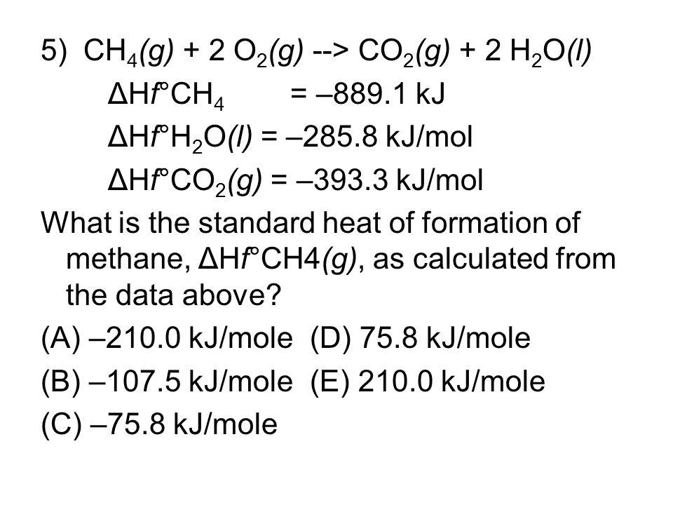 5) CH4(g) + 2 O2(g) --> CO2(g) + 2 H2O(l)