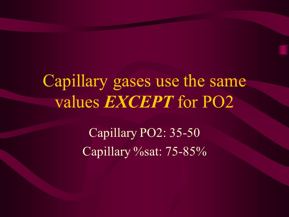 Capillary gases use the same values EXCEPT for PO2