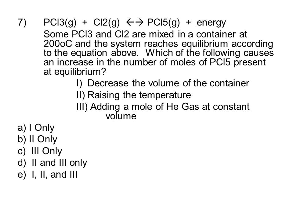PCl3(g) + Cl2(g)  PCl5(g) + energy