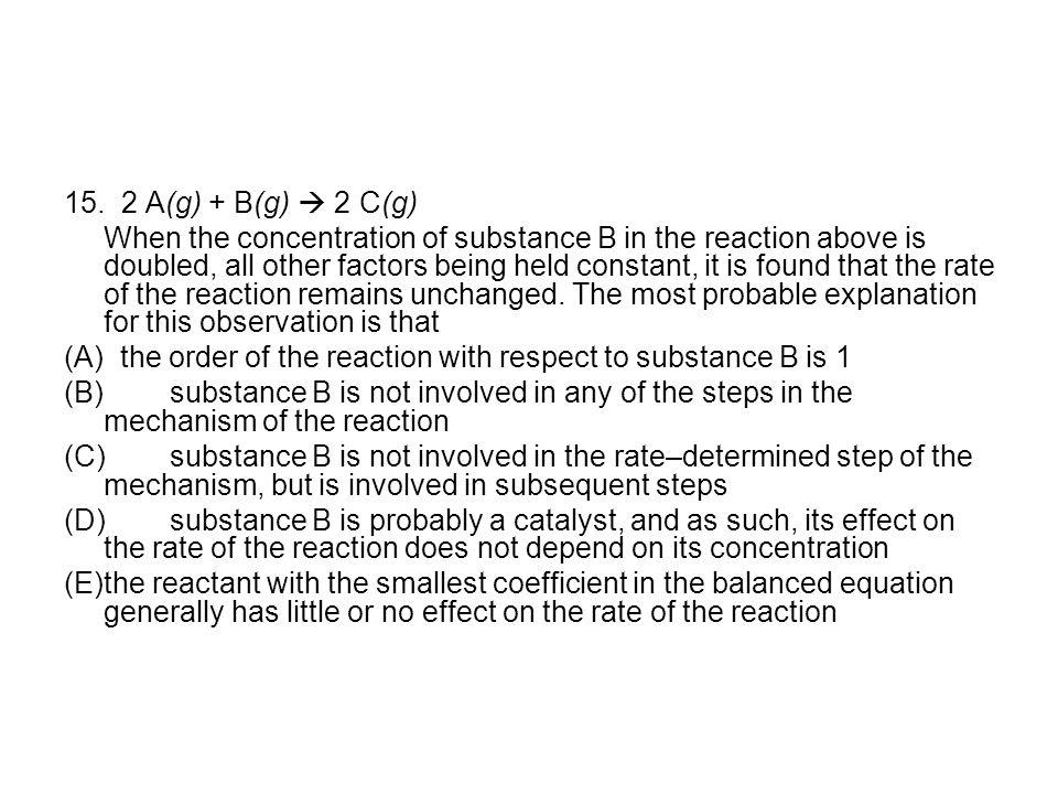15. 2 A(g) + B(g)  2 C(g)