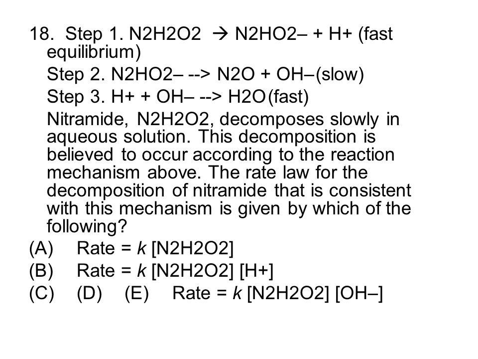 18. Step 1. N2H2O2  N2HO2– + H+ (fast equilibrium)