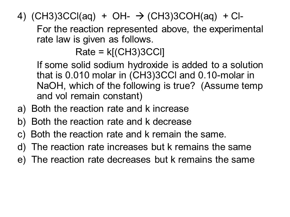 4) (CH3)3CCl(aq) + OH-  (CH3)3COH(aq) + Cl-