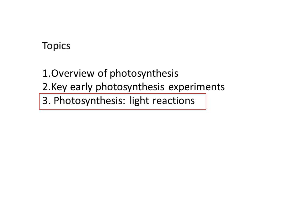Topics Overview of photosynthesis. Key early photosynthesis experiments.