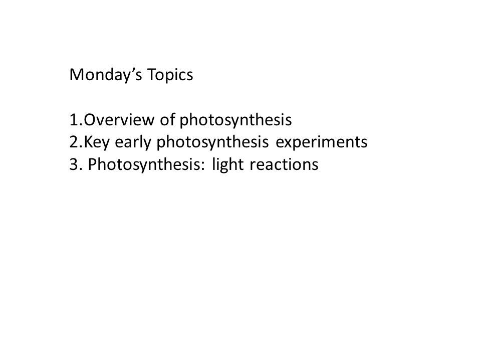 Monday's Topics Overview of photosynthesis. Key early photosynthesis experiments.