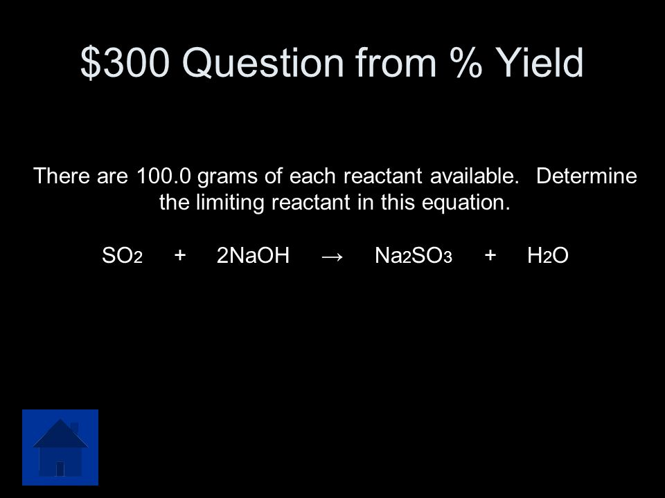 $300 Question from % Yield There are 100.0 grams of each reactant available. Determine the limiting reactant in this equation.