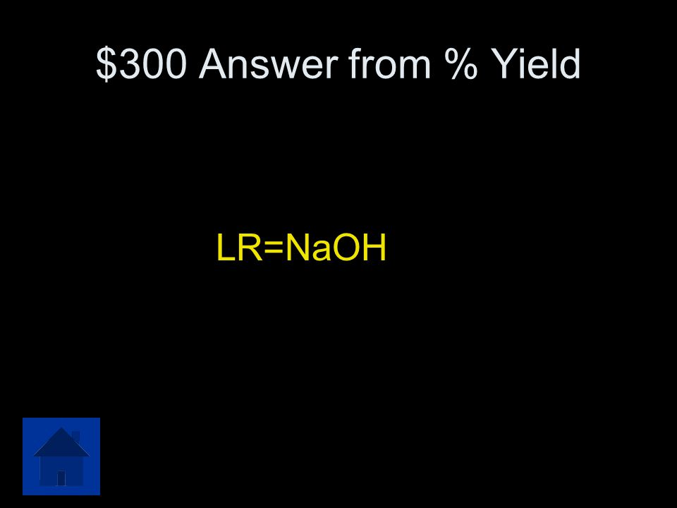 $300 Answer from % Yield LR=NaOH