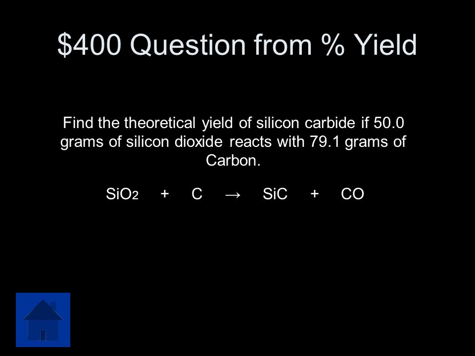 $400 Question from % Yield Find the theoretical yield of silicon carbide if 50.0 grams of silicon dioxide reacts with 79.1 grams of Carbon.