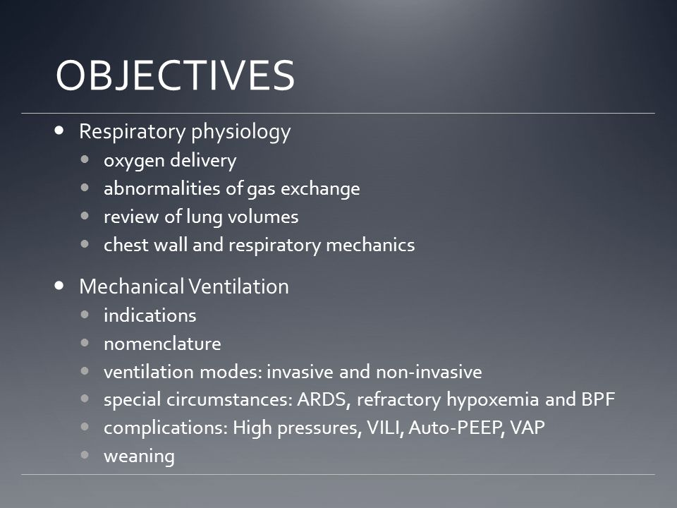 OBJECTIVES Respiratory physiology Mechanical Ventilation