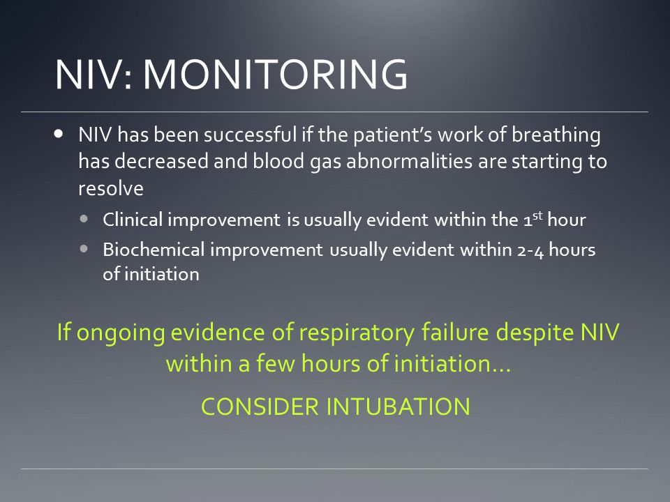 NIV: MONITORING If ongoing evidence of respiratory failure despite NIV