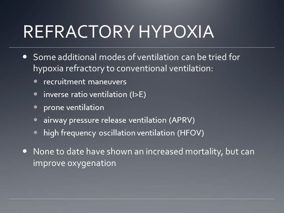 REFRACTORY HYPOXIA Some additional modes of ventilation can be tried for hypoxia refractory to conventional ventilation: