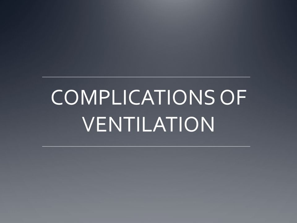 COMPLICATIONS OF VENTILATION