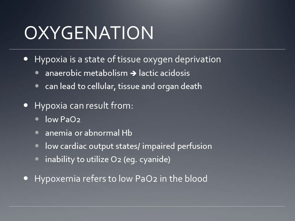 OXYGENATION Hypoxia is a state of tissue oxygen deprivation