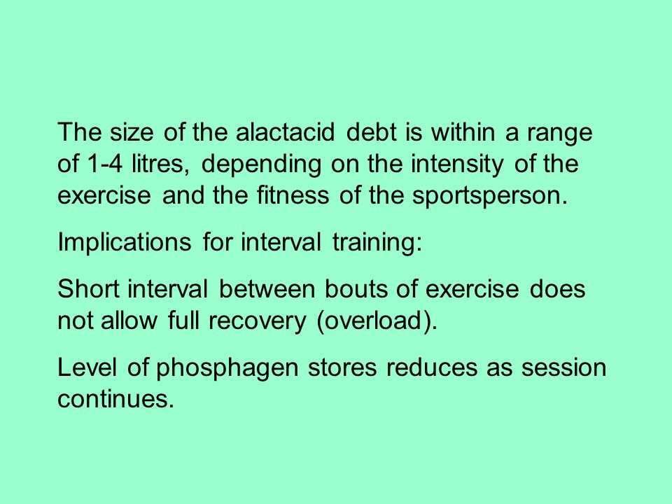 The size of the alactacid debt is within a range of 1-4 litres, depending on the intensity of the exercise and the fitness of the sportsperson.