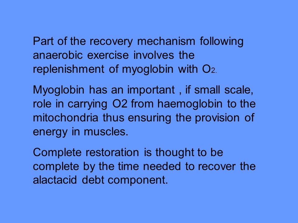 Part of the recovery mechanism following anaerobic exercise involves the replenishment of myoglobin with O2.