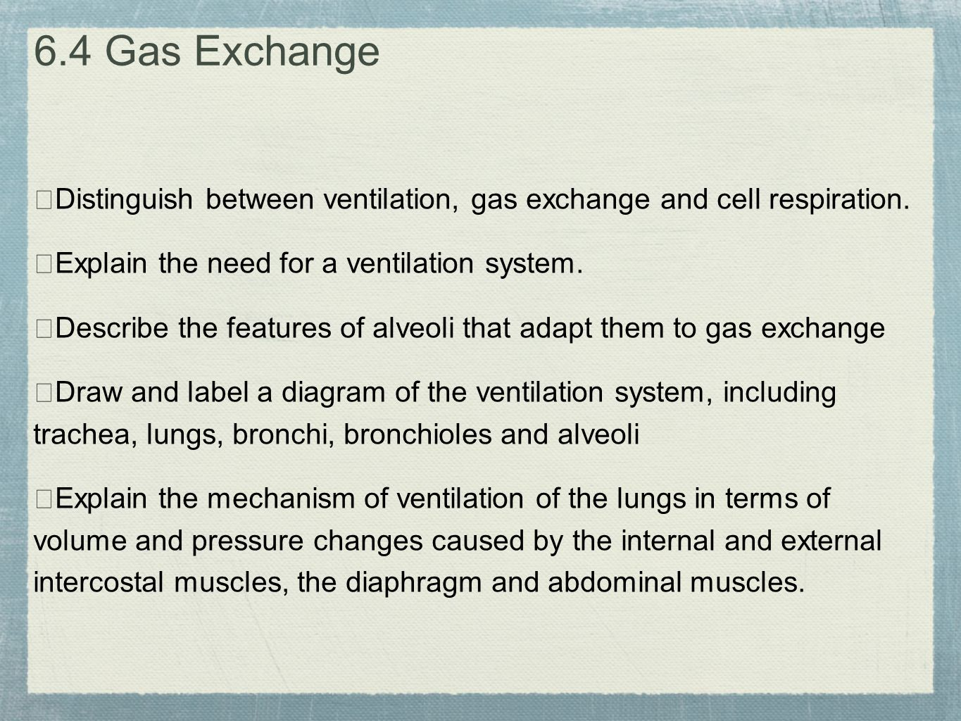 6.4 Gas Exchange ★Distinguish between ventilation, gas exchange and cell respiration. ★Explain the need for a ventilation system.
