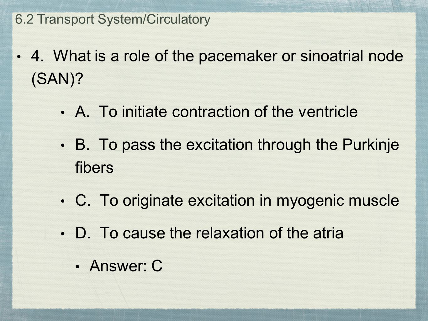4. What is a role of the pacemaker or sinoatrial node (SAN)