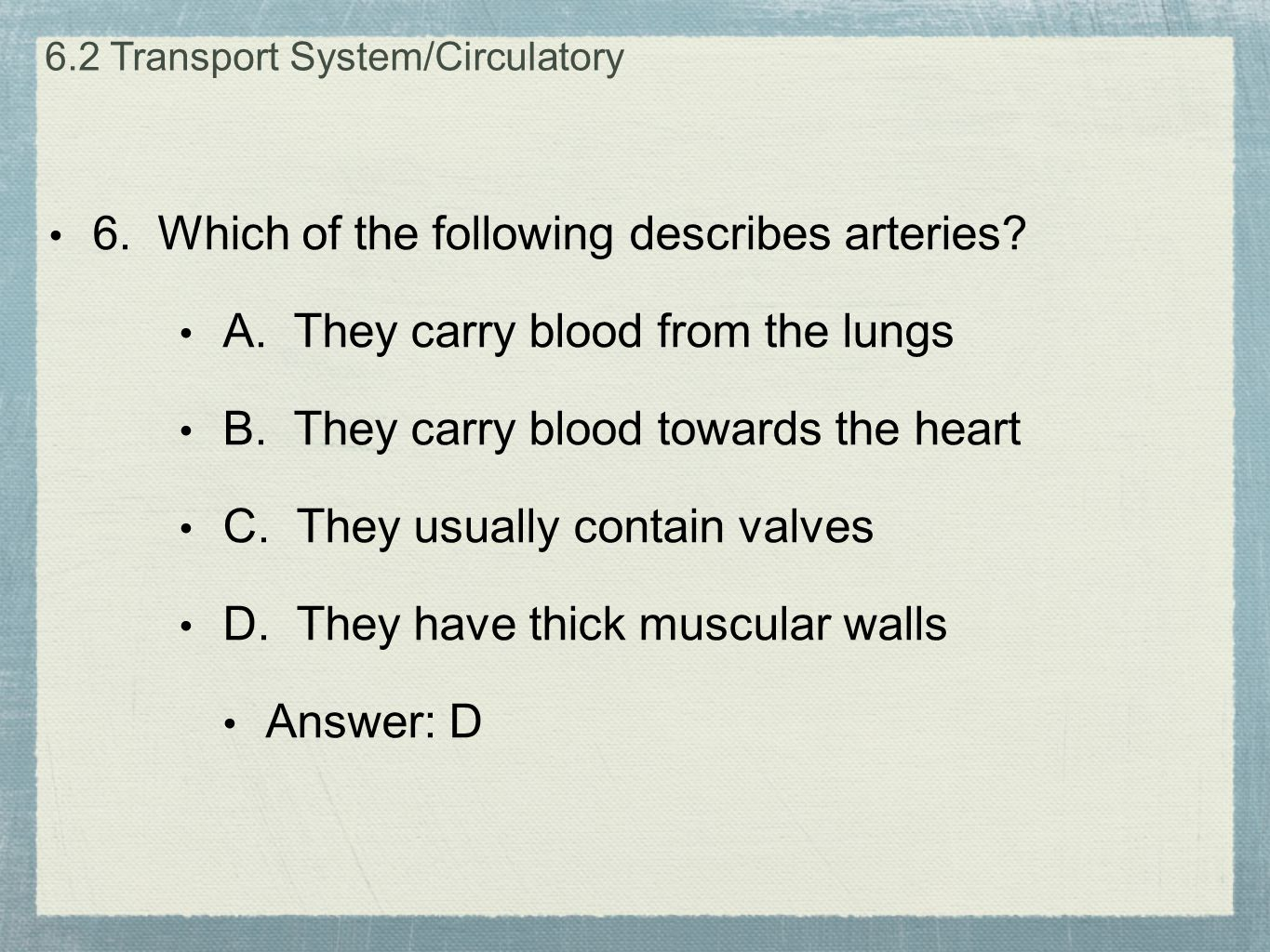 6. Which of the following describes arteries