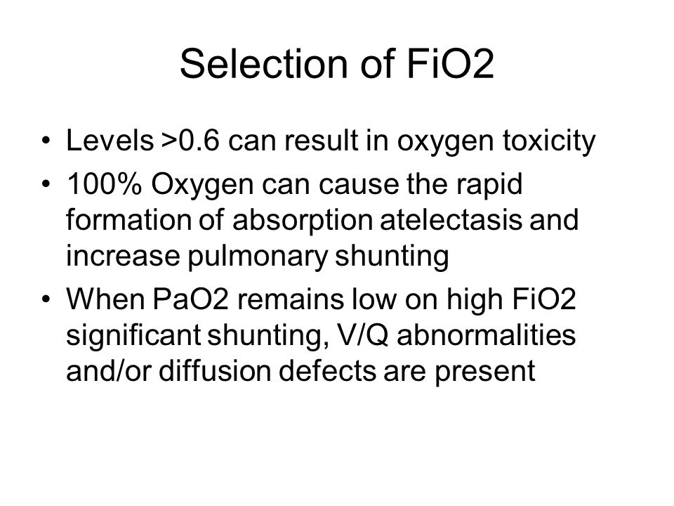 Selection of FiO2 Levels >0.6 can result in oxygen toxicity