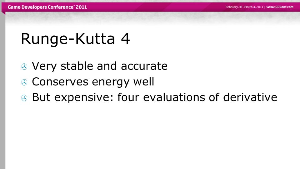 Runge-Kutta 4 Very stable and accurate Conserves energy well