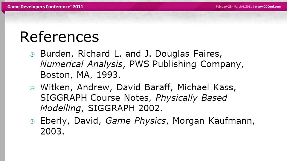 References Burden, Richard L. and J. Douglas Faires, Numerical Analysis, PWS Publishing Company, Boston, MA,
