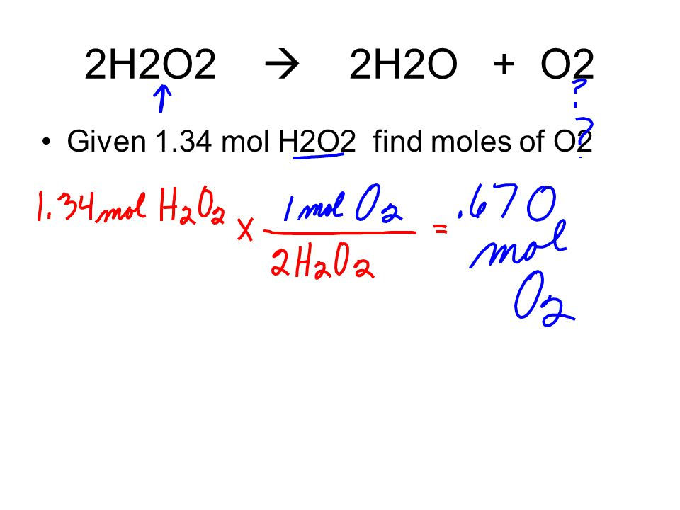 2H2O2  2H2O + O2 Given 1.34 mol H2O2 find moles of O2
