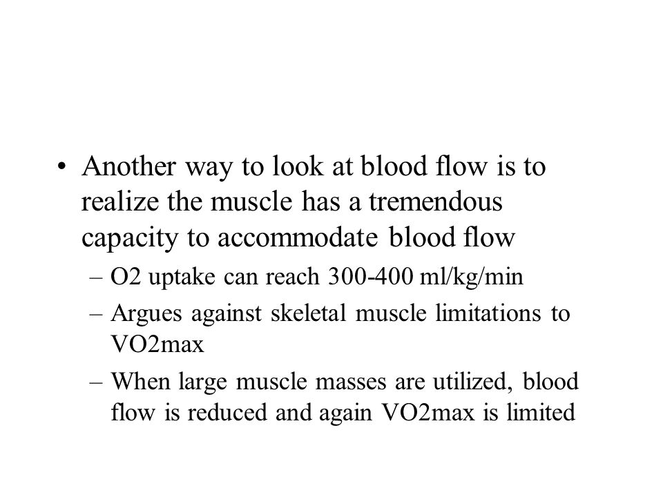 Another way to look at blood flow is to realize the muscle has a tremendous capacity to accommodate blood flow