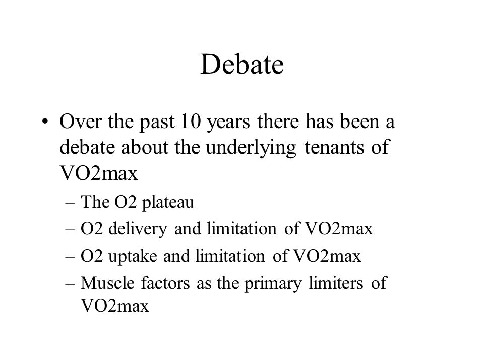 Debate Over the past 10 years there has been a debate about the underlying tenants of VO2max. The O2 plateau.