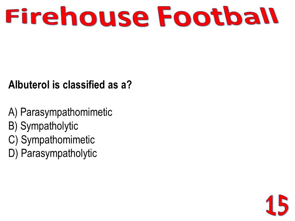 Firehouse Football Albuterol is classified as a A) Parasympathomimetic B) Sympatholytic C) Sympathomimetic D) Parasympatholytic.