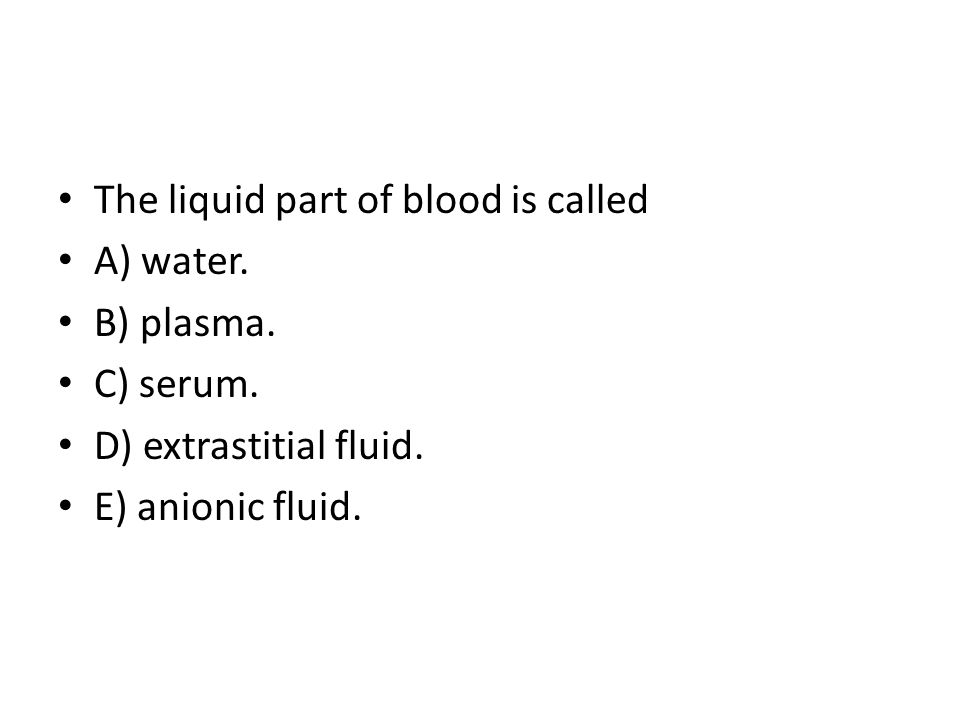 The liquid part of blood is called