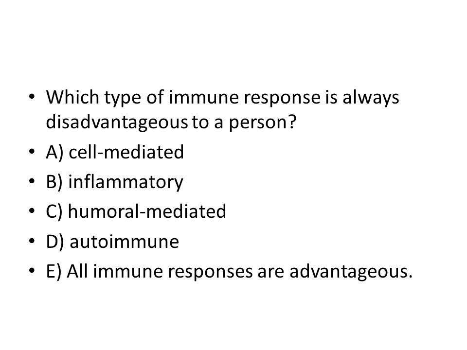 Which type of immune response is always disadvantageous to a person
