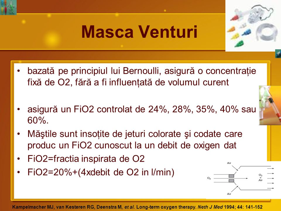 Masca Venturi bazată pe principiul lui Bernoulli, asigură o concentraţie fixă de O2, fără a fi influenţată de volumul curent.