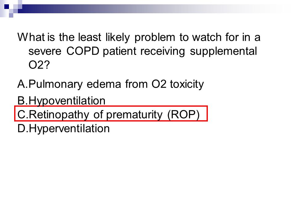 What is the least likely problem to watch for in a severe COPD patient receiving supplemental O2