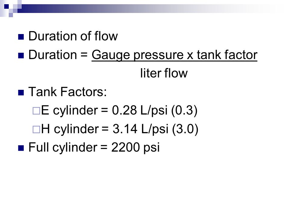 Duration of flow Duration = Gauge pressure x tank factor. liter flow. Tank Factors: E cylinder = 0.28 L/psi (0.3)