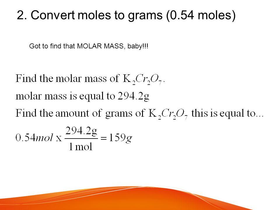 2. Convert moles to grams (0.54 moles)