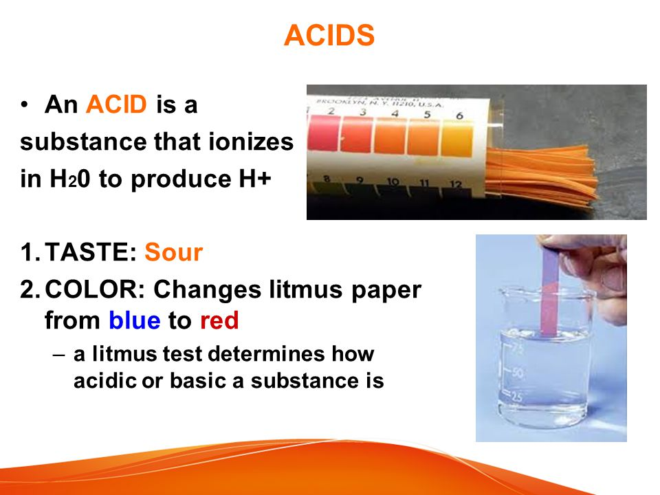 ACIDS An ACID is a substance that ionizes in H20 to produce H+